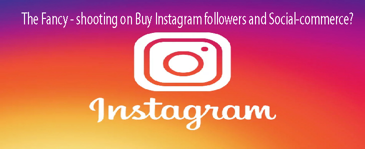 The Fancy - shooting on Buy Instagram followers and Social-commerce?
